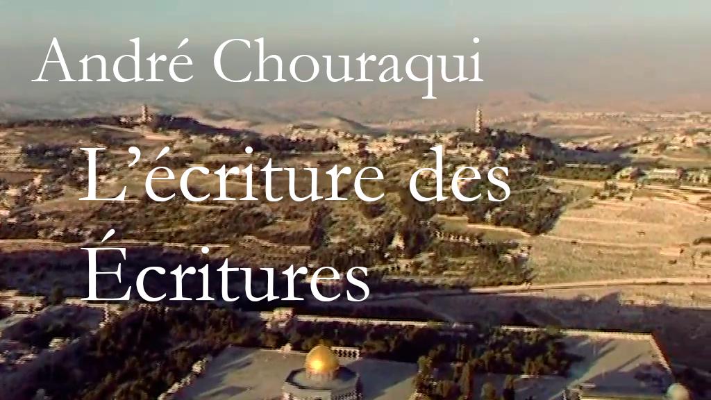 André Chouraqui: L'Ecriture des Ecritures
